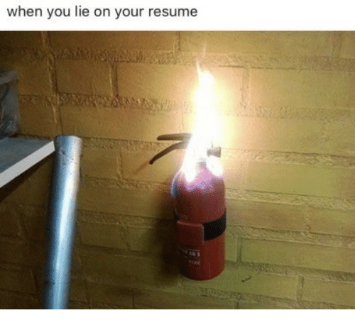 Resume, You, and Lie: when you lie on your resume