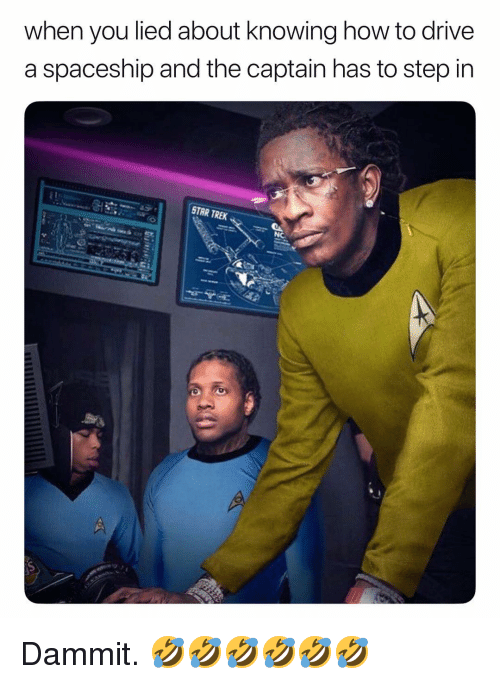 Star Trek, Drive, and How To: when you lied about knowing how to drive  a spaceship and the captain has to step in  STAR TREK  NC Dammit. 🤣🤣🤣🤣🤣🤣