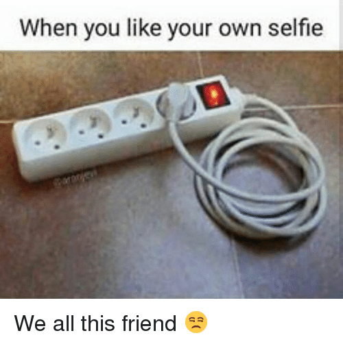 Funny, Selfie, and Friend: When you like your own selfie We all this friend 😒