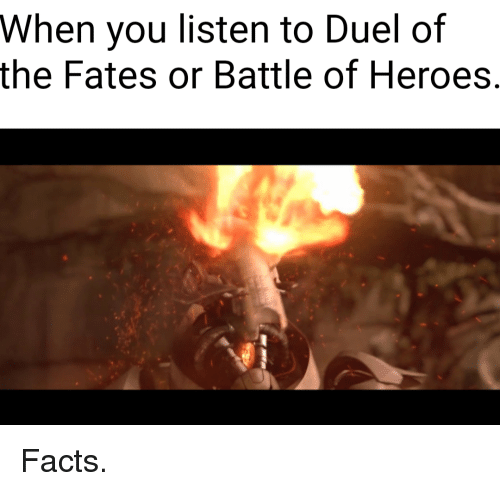 Facts, Heroes, and Duel: When you listen to Duel of  the Fates or Battle of Heroes