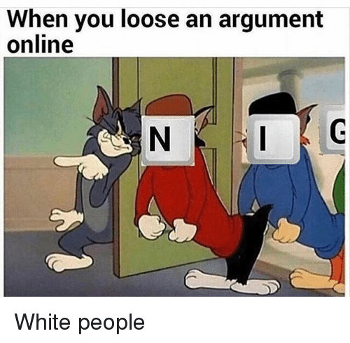 Memes, White People, and White: When you loose an argument  online White people