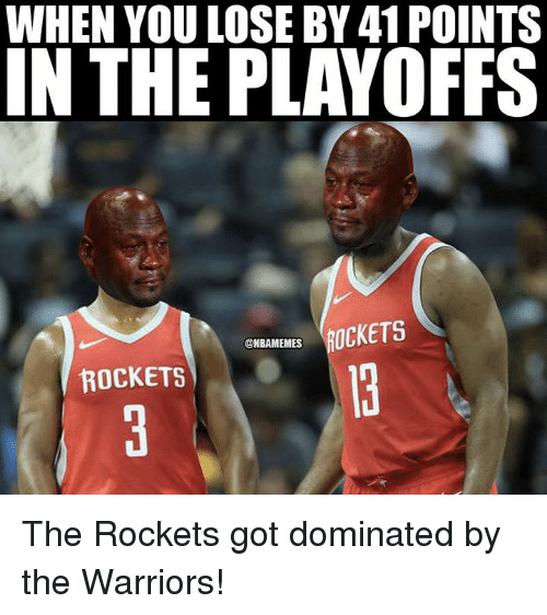 Nba, Warriors, and Got: WHEN YOU LOSE BY 41 POINTS  IN THE PLAYOFFS  @NBAMEMES  ROCKETS The Rockets got dominated by the Warriors!