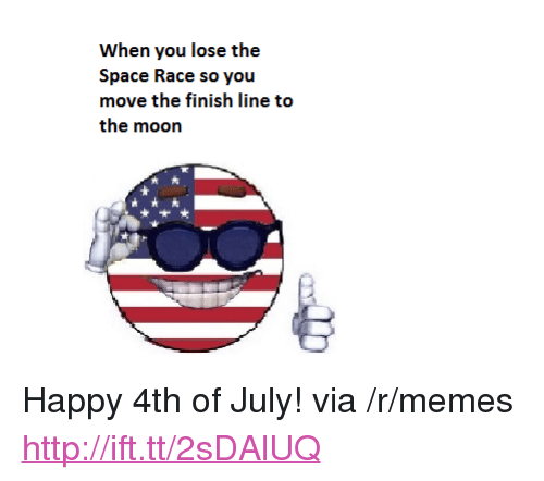 """Finish Line, Memes, and 4th of July: When you lose the  Space Race so you  move the finish line to  the moon  大 <p>Happy 4th of July! via /r/memes <a href=""""http://ift.tt/2sDAlUQ"""">http://ift.tt/2sDAlUQ</a></p>"""