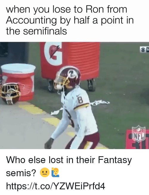 Memes, Nfl, and Lost: when you lose to Ron from  Accounting by half a point in  the semifinals  8  NFL Who else lost in their Fantasy semis? 😐🙋♂️ https://t.co/YZWEiPrfd4