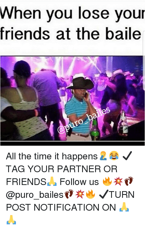 Friends, Memes, and Time: When you lose your  friends at the baile  les All the time it happens🤦♂️😂 ✔TAG YOUR PARTNER OR FRIENDS🙏 Follow us 🔥💥👣@puro_bailes👣💥🔥 ✔TURN POST NOTIFICATION ON 🙏🙏