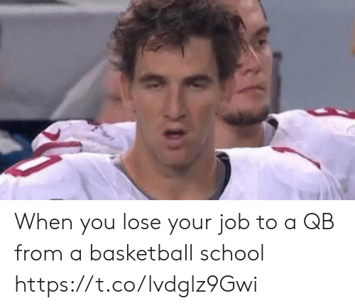 Basketball, School, and Sports: When you lose your job to a QB from a basketball school https://t.co/lvdglz9Gwi