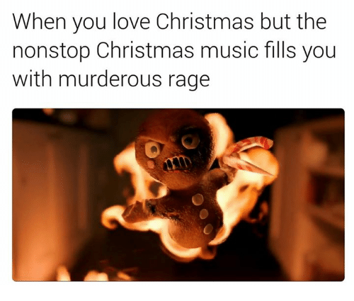 Memes, Music, and Murder: When you love Christmas but the  nonstop Christmas music fills you  with murderous rage