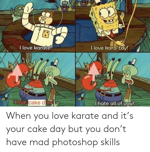 Mad: When you love karate and it's your cake day but you don't have mad photoshop skills
