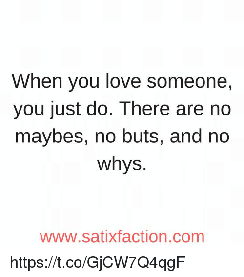 Love, Memes, and 🤖: When you love someone,  you just do. There are no  maybes, no buts, and no  whys.  www.satixfaction.com https://t.co/GjCW7Q4qgF