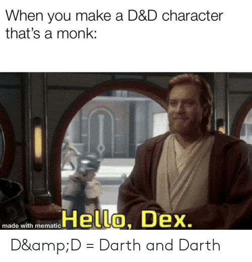 Hello, D&d, and Make A: When you make a D&D character  that's a monk:  Hello, Dex.  made with mematic D&D = Darth and Darth