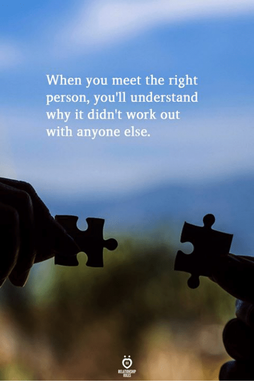Work, Why, and You: When you meet the right  person, you'll understand  why it didn't work out  with anyone else