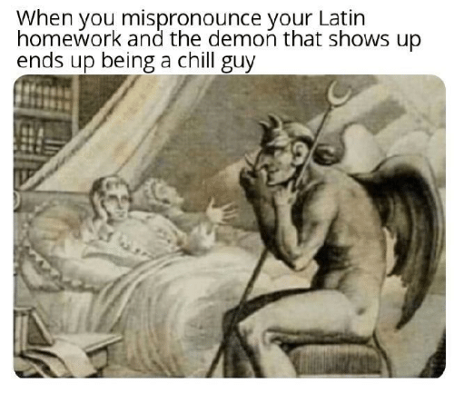 Chill: When you mispronounce your Latin  homework and the demon that shows up  ends up being a chill guy