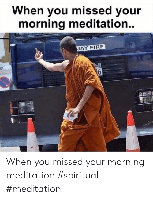 when you: When you missed your morning meditation #spiritual #meditation