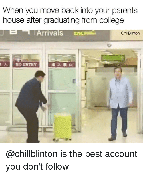 College, Memes, and Parents: When you move back into your parents  house after graduating from college  Arrivals  ChillBlinton  A NO ENTRY @chillblinton is the best account you don't follow