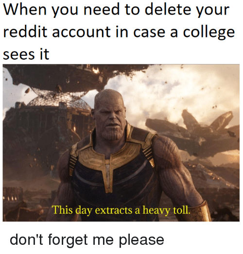 College, Reddit, and Dank Memes: When you need to delete your  reddit account in case a college  sees it  This day extracts a heavy toll.