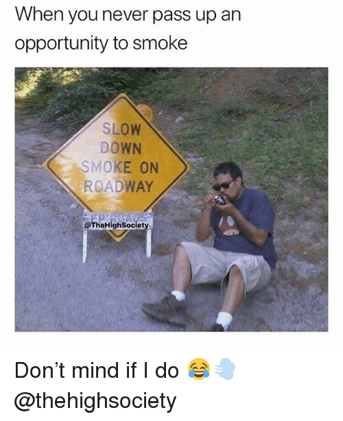Weed, Marijuana, and Opportunity: When you never pass up an  opportunity to smoke  SLOW  DOWN  SMOKE ON  ROADWAY  @TheHighSociety Don't mind if I do 😂💨 @thehighsociety