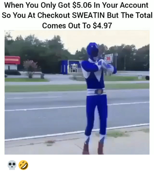 Totaled: When You Only Got $5.06 In Your Account  So You At Checkout SWEATIN But The Total  Comes Out To $4.97  39 💀🤣