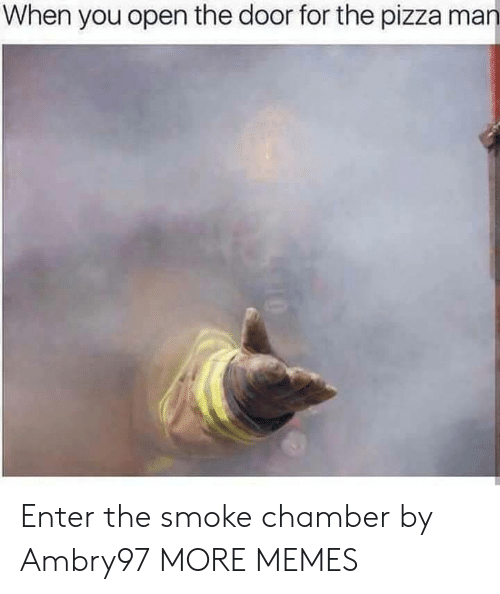 Open The Door: When you open the door for the pizza man Enter the smoke chamber by Ambry97 MORE MEMES