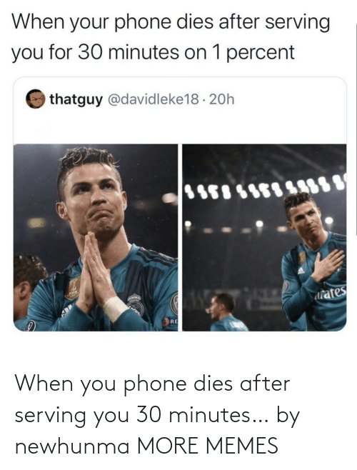 Dies: When you phone dies after serving you 30 minutes… by newhunma MORE MEMES