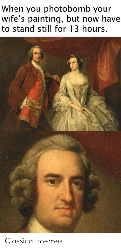 Memes, Photobomb, and Classical: When you photobomb your  wife's painting, but now have  to stand still for 13 hours Classical memes