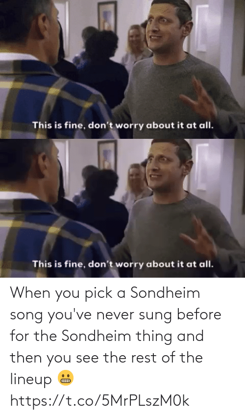 Youve: When you pick a Sondheim song you've never sung before for the Sondheim thing and then you see the rest of the lineup 😬 https://t.co/5MrPLszM0k