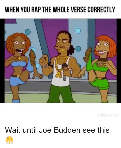 Joe Budden, Memes, and Rap: WHEN YOU RAP THE WHOLE VERSE CORRECTL Wait until Joe Budden see this 😤
