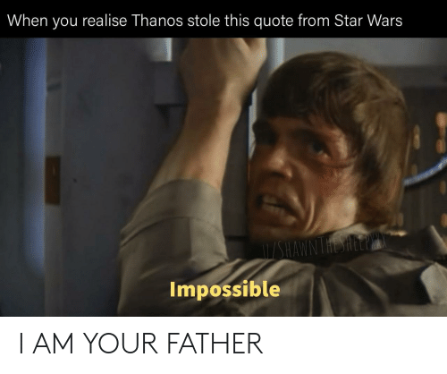 Star Wars, Star, and Thanos: When you realise Thanos stole this quote from Star Wars  1/SHANNTHESHEEPEN  Impossible I AM YOUR FATHER