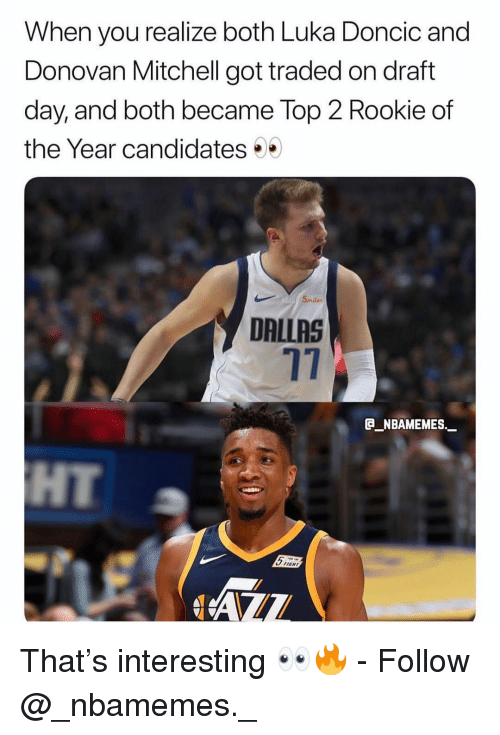 Memes, Dallas, and 🤖: When you realize both Luka Doncic and  Donovan Mitchell got traded on draft  day, and both became Top 2 Rookie of  the Year candidates .  5miles  DALLAS  17  @_ABAMEMEs.一  HT  IENT That's interesting 👀🔥 - Follow @_nbamemes._