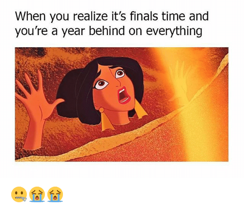 Finals, Memes, and Time: When you realize it's finals time and  you're a year behind on everything 🤐😭😭