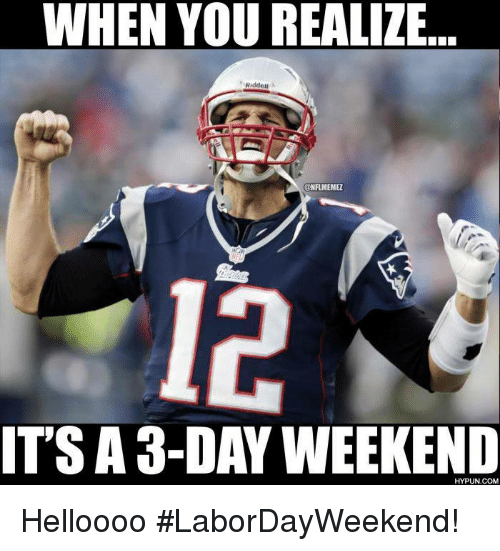 3 Day Weekend: WHEN YOU REALIZE  Riddell  CoNFIMEMEZ  IT'S A 3-DAY WEEKEND  HYPUN.COM Helloooo #LaborDayWeekend!