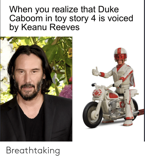 Toy Story, Duke, and Toy Story 4: When you realize that Duke  Caboom in toy story 4 is voiced  by Keanu Reeves Breathtaking