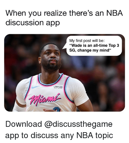 "Basketball, Nba, and Sports: When you realize there's an NBA  discUSSsion aprp  My first post will be:  ""Wade is an all-time Top 3  SG, change my mind""  Ultimate  !Miami- Download @discussthegame app to discuss any NBA topic"