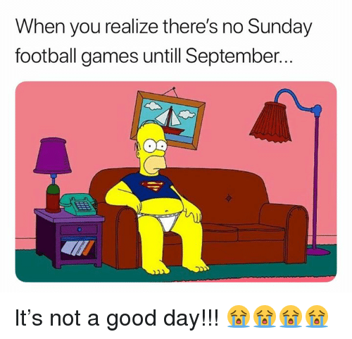 Football, Nfl, and Football Games: When you realize there's no Sunday  football games untill September.. It's not a good day!!! 😭😭😭😭
