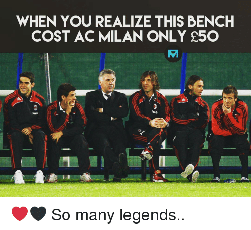 Memes, Ac Milan, and 🤖: WHEN YOU REALIZE THIS BENCH  COST AC MILAN ONLY 250 ❤️🖤 So many legends..