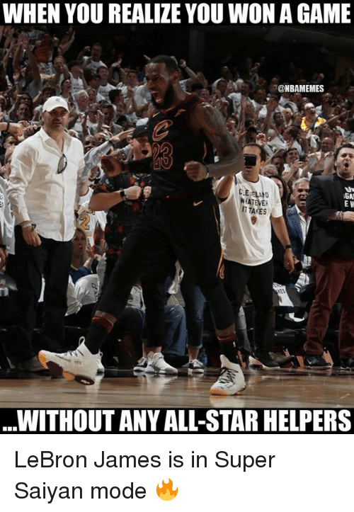 All Star, LeBron James, and Nba: WHEN YOU REALIZE YOU WONA GAME  ONBAMEMES  E W  IT TAKES  WITHOUT ANY ALL-STAR HELPERS LeBron James is in Super Saiyan mode 🔥