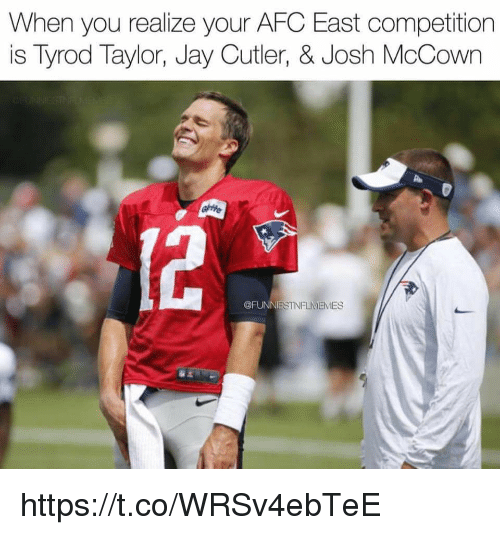 Jay, Memes, and Jay Cutler: When you realize your AFC East competition  is Tyrod Taylor, Jay Cutler, & Josh McCown  @FUNNI  ES https://t.co/WRSv4ebTeE