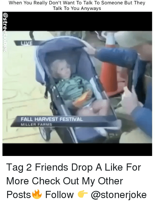 Få«: When You Really Don't Want To Talk To Someone But They  Talk To You Anyways  FALL HARVEST FESTIVAL  MILLER FA MS Tag 2 Friends Drop A Like For More Check Out My Other Posts🔥 Follow 👉 @stonerjoke
