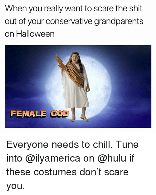 Chill, Funny, and Halloween: When you really want to scare the shit  out of your conservative grandparents  on Halloween  FEMALE COD Everyone needs to chill. Tune into @ilyamerica on @hulu if these costumes don't scare you.