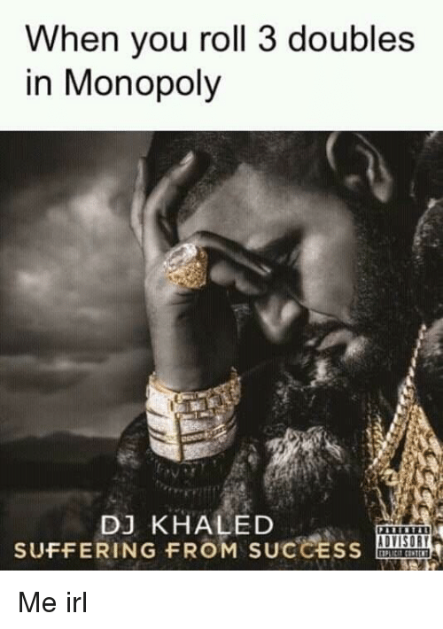 DJ Khaled: When you roll 3 doubles  in Monopoly  DJ KHALED  SUFFERING FROM SucCEss Me irl