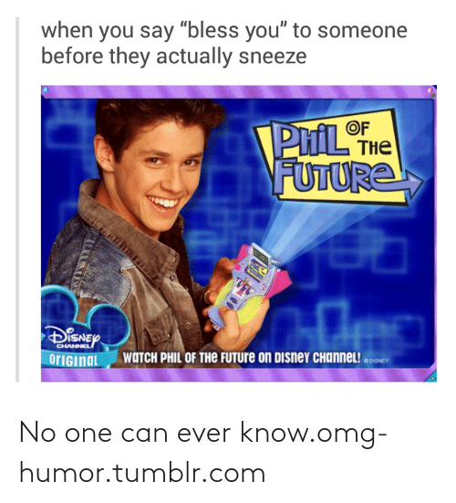 """phil of the future: when you say """"bless you"""" to someone  before they actually sneeze  PIL THE  FUTURE  OF  DISNEY  CHANNEL  WATCH PHIL OF THe FUTURE on Disney CHanneL! .DNEY  orIGinaL No one can ever know.omg-humor.tumblr.com"""