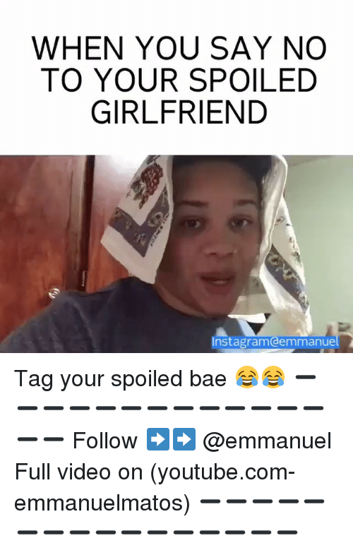 Youtubable: WHEN YOU SAY NO  TO YOUR SPOILED  GIRLFRIEND  Instagramodemmanue Tag your spoiled bae 😂😂 ➖➖➖➖➖➖➖➖➖➖➖➖➖➖➖ Follow ➡️➡️ @emmanuel Full video on (youtube.com-emmanuelmatos) ➖➖➖➖➖➖➖➖➖➖➖➖➖➖➖➖