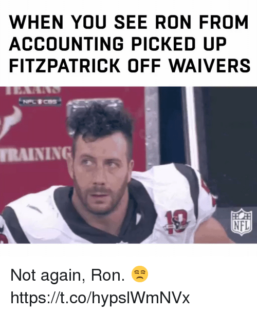 Memes, Nfl, and Accounting: WHEN YOU SEE RON FROM  ACCOUNTING PICKED UP  FITZPATRICK OFF WAIVERS  RAINING  NFL Not again, Ron. 😒 https://t.co/hypslWmNVx