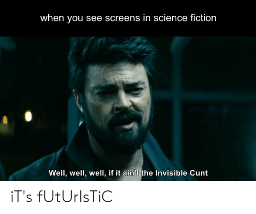 Reddit, Cunt, and Science: when you see screens in science fiction  Well, well, well, if it ain't the Invisible Cunt iT's fUtUrIsTiC