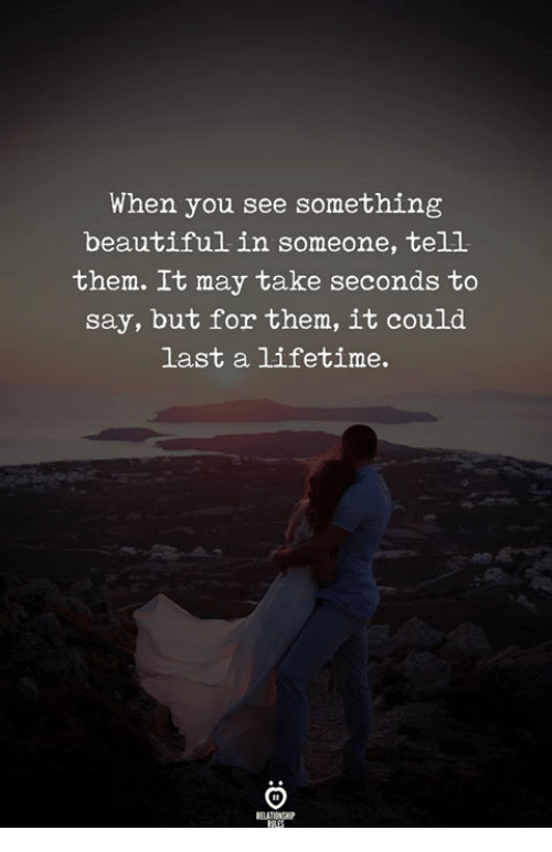Lifetime, Reit, and May: When you see something  beautifulin someone, tell  them. 1t may take seconds to  say, but for them, it could  last a lifetime.  REIT