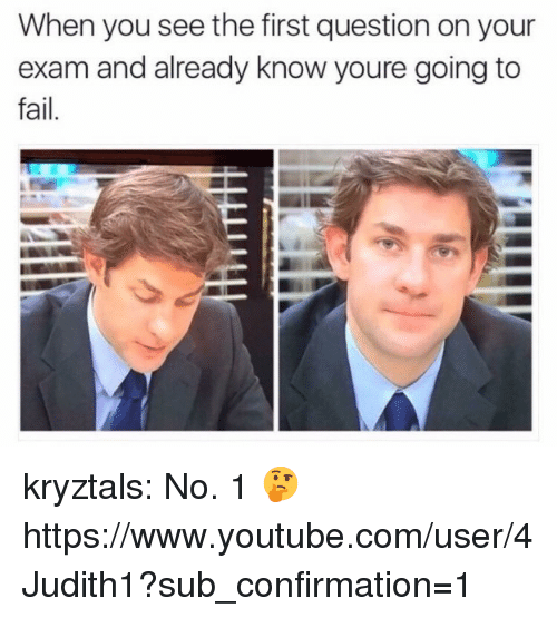 Fail, Tumblr, and youtube.com: When you see the first question on your  exam and already know youre going to  fail. kryztals:  No. 1 🤔https://www.youtube.com/user/4Judith1?sub_confirmation=1