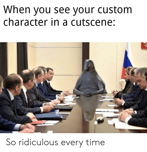 Time, Character, and Custom: When you see your custom  character in a cutscene: So ridiculous every time