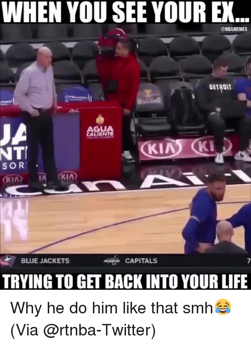 Basketball, Life, and Nba: WHEN YOU SEE YOUR EX...  @NBAMEMES  ANC  GUA  LIEN  NT  SOR  , BLUE JACKETS  CAPITALS  7  TRYING TO GET BACK INTO YOUR LIFE Why he do him like that smh😂 (Via @rtnba-Twitter)