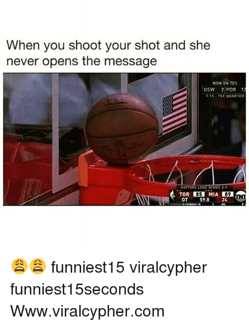 Funny, Never, and Com: When you shoot your shot and she  never opens the message  NOW ON T0  15-1St QUARTER  85  от  59.8  24 😩😩 funniest15 viralcypher funniest15seconds Www.viralcypher.com