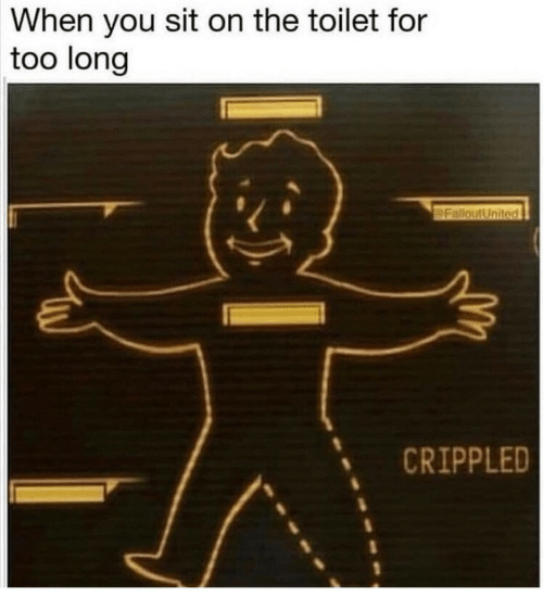 On The Toilet: When you sit on the toilet for  too long  FalloutUnited  CRIPPLED