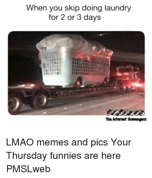 Laundry, Lmao, and Memes: When you skip doing laundry  for 2 or 3 days  The Intenet Scavrengers <p>LMAO memes and pics  Your Thursday funnies are here  PMSLweb </p>